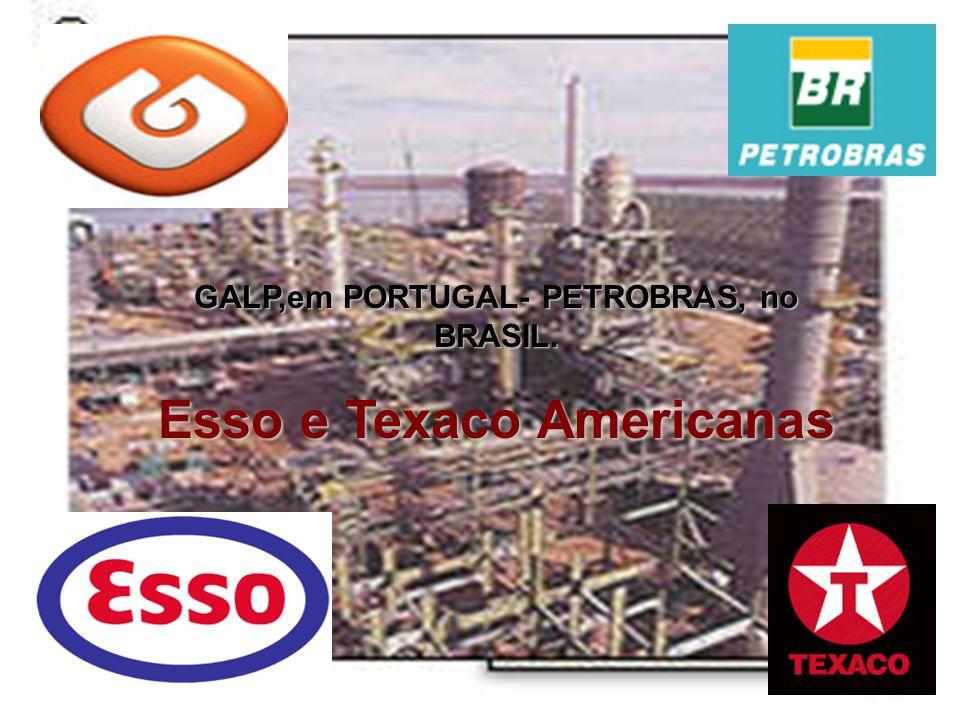 GALP,em PORTUGAL- PETROBRAS, no BRASIL. Esso e Texaco Americanas