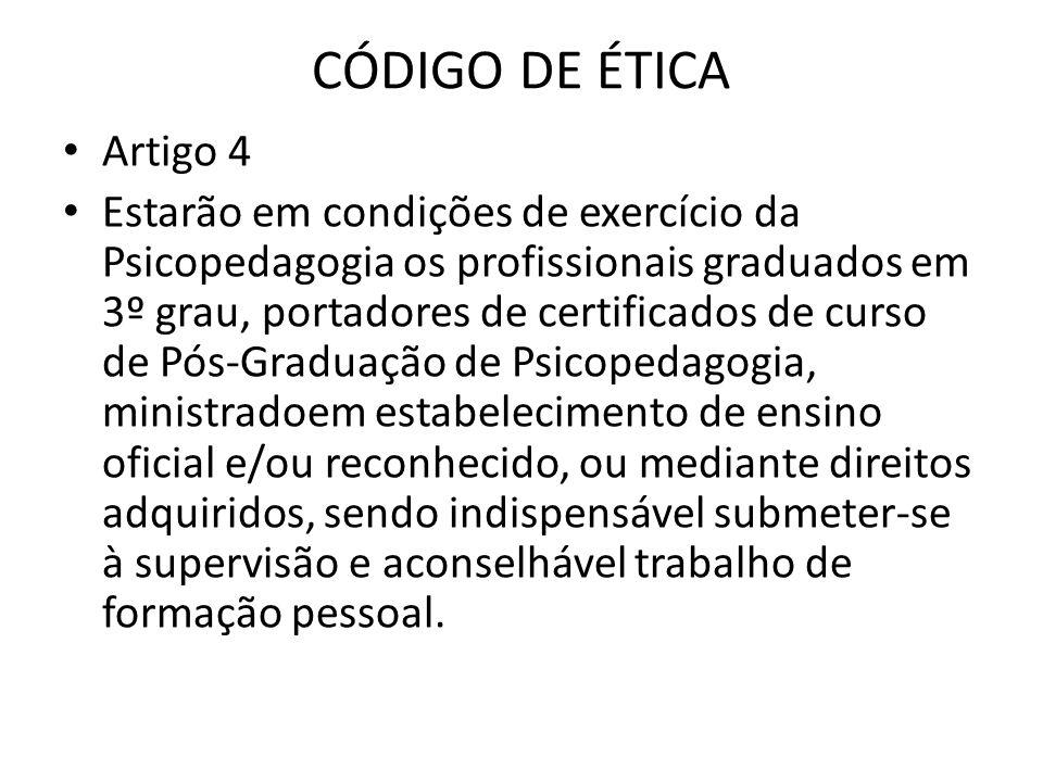 CÓDIGO DE ÉTICA • Artigo 4 • Estarão em condições de exercício da Psicopedagogia os profissionais graduados em 3º grau, portadores de certificados de