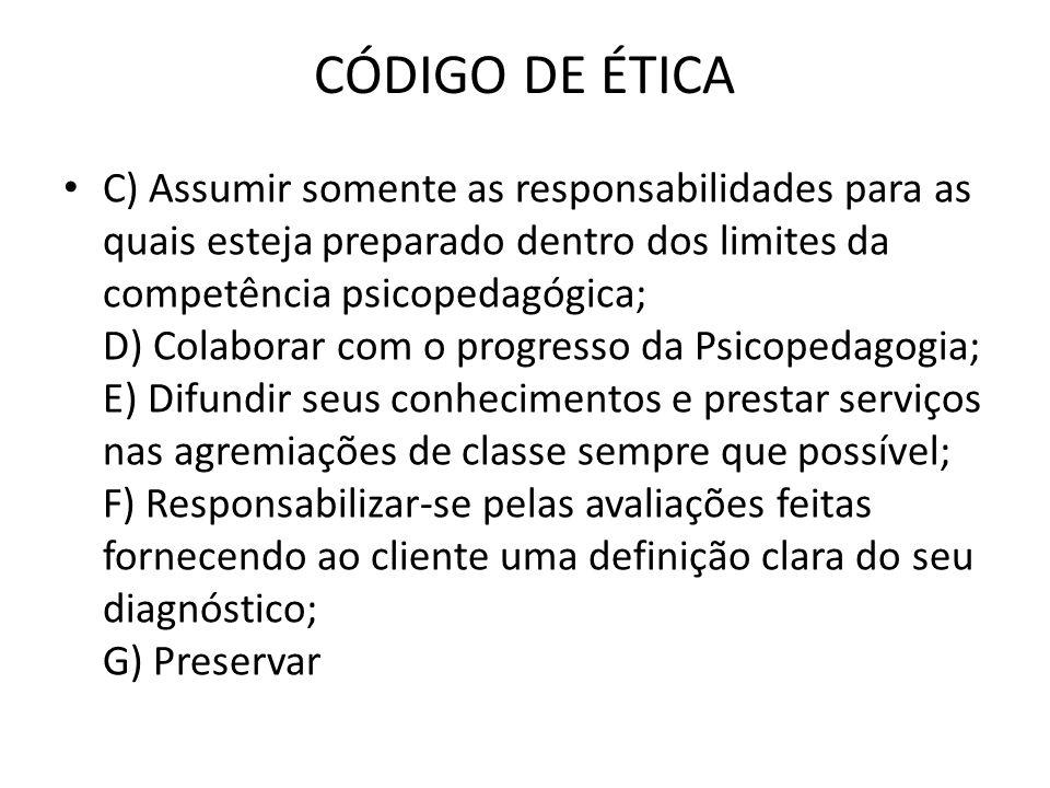 CÓDIGO DE ÉTICA • C) Assumir somente as responsabilidades para as quais esteja preparado dentro dos limites da competência psicopedagógica; D) Colabor