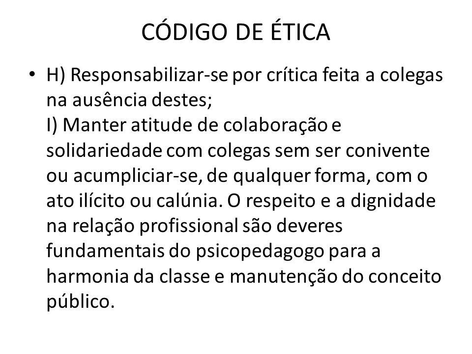 CÓDIGO DE ÉTICA • H) Responsabilizar-se por crítica feita a colegas na ausência destes; I) Manter atitude de colaboração e solidariedade com colegas s