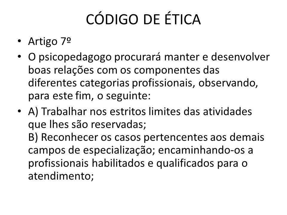 CÓDIGO DE ÉTICA • Artigo 7º • O psicopedagogo procurará manter e desenvolver boas relações com os componentes das diferentes categorias profissionais,