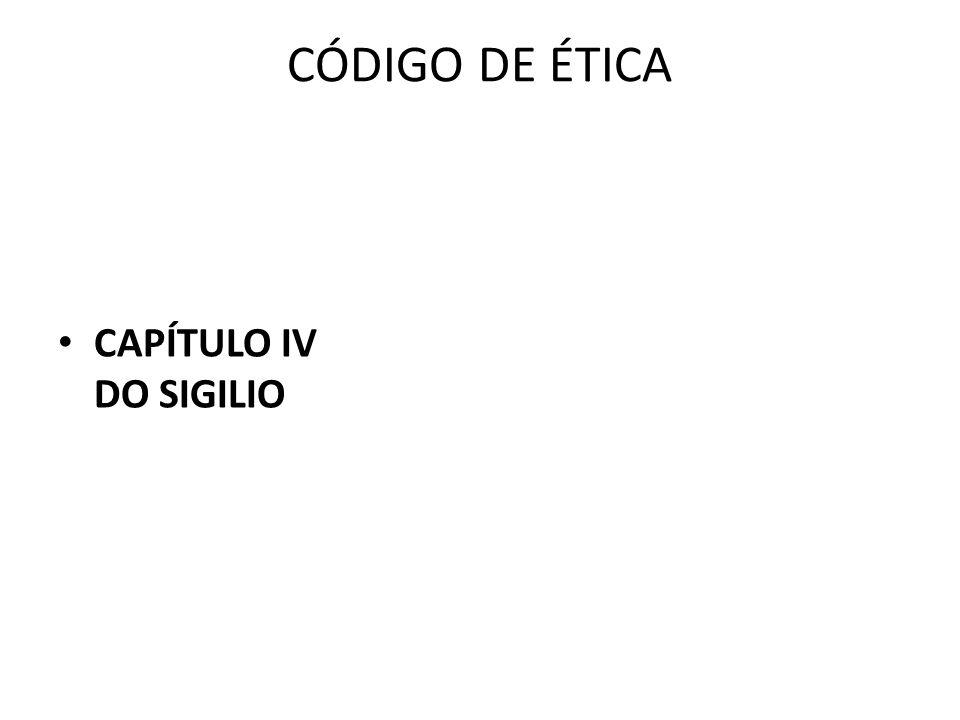 CÓDIGO DE ÉTICA • CAPÍTULO IV DO SIGILIO