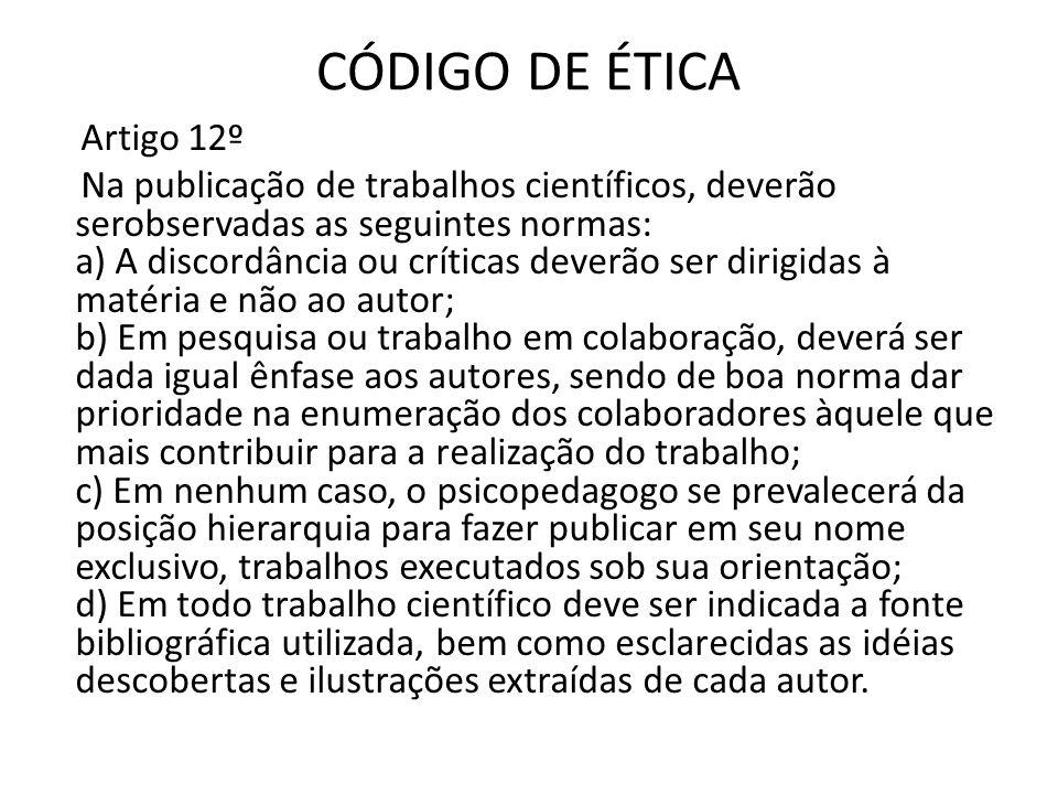 CÓDIGO DE ÉTICA Artigo 12º Na publicação de trabalhos científicos, deverão serobservadas as seguintes normas: a) A discordância ou críticas deverão se