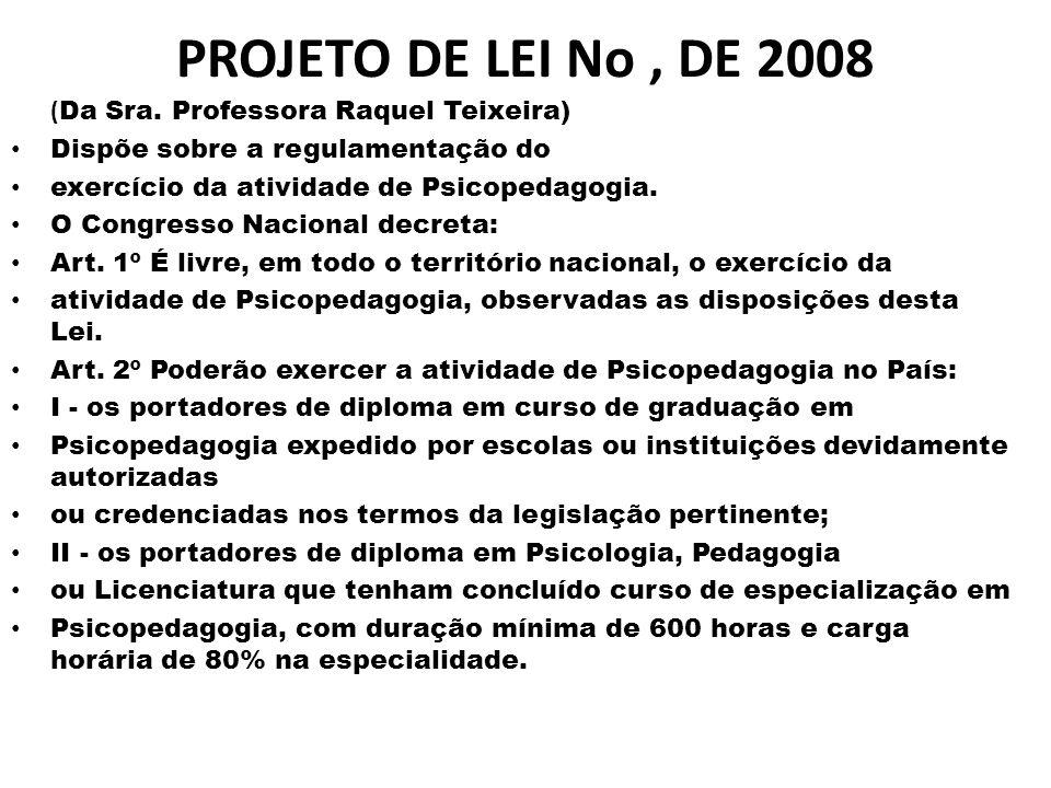 PROJETO DE LEI No, DE 2008 ( Da Sra. Professora Raquel Teixeira) • Dispõe sobre a regulamentação do • exercício da atividade de Psicopedagogia. • O Co