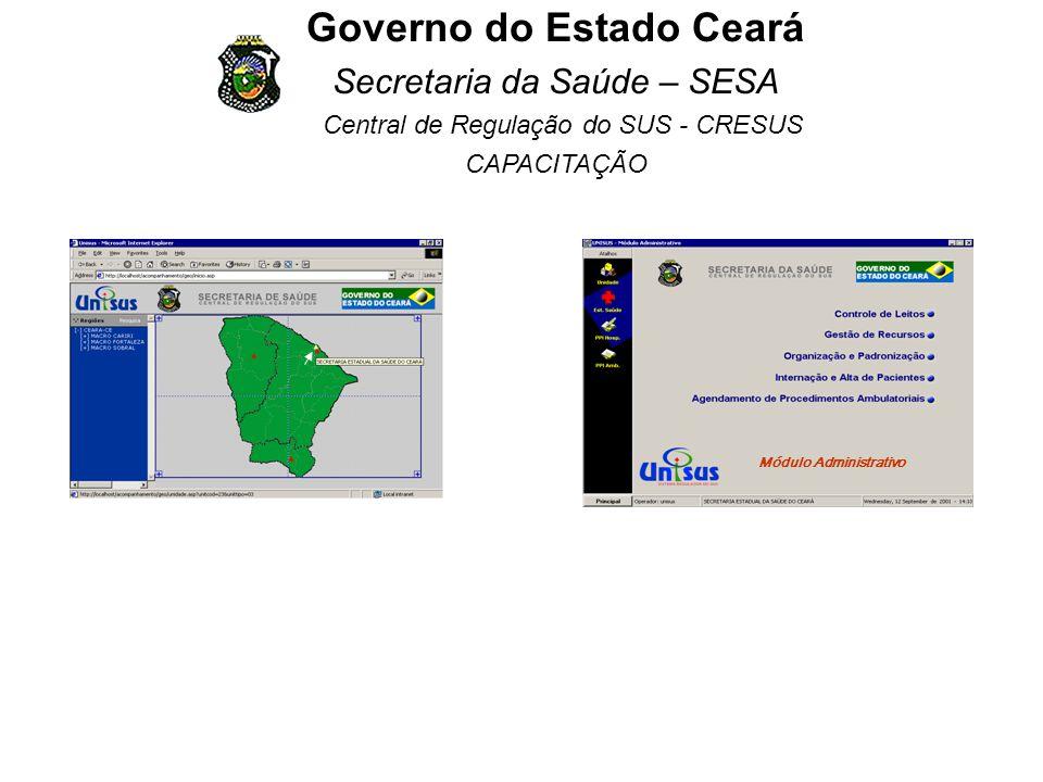 Governo do Estado Ceará Secretaria da Saúde – SESA Central de Regulação do SUS - CRESUS CAPACITAÇÃO Módulo Administrativo