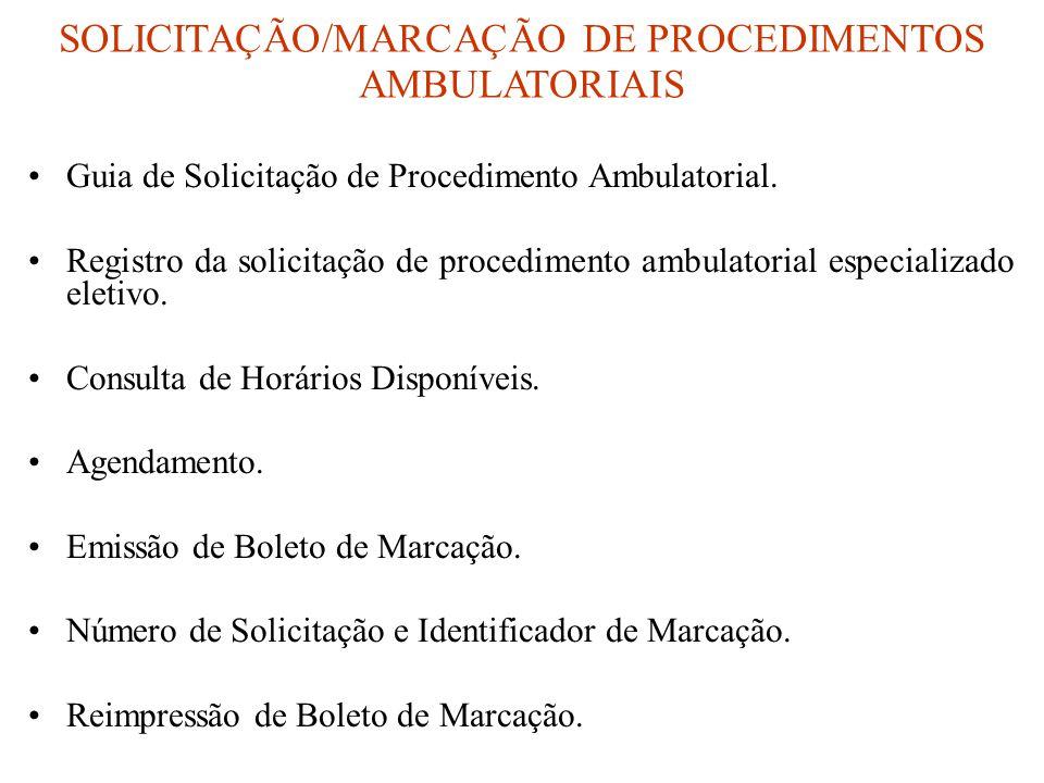 SOLICITAÇÃO/MARCAÇÃO DE PROCEDIMENTOS AMBULATORIAIS •Guia de Solicitação de Procedimento Ambulatorial. •Registro da solicitação de procedimento ambula