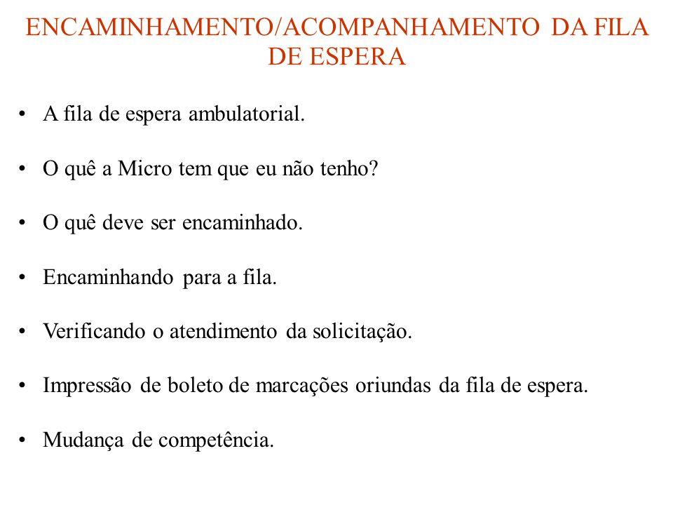 ENCAMINHAMENTO/ACOMPANHAMENTO DA FILA DE ESPERA •A fila de espera ambulatorial.