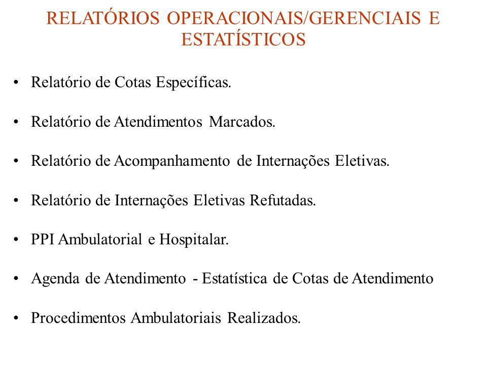 RELATÓRIOS OPERACIONAIS/GERENCIAIS E ESTATÍSTICOS •Relatório de Cotas Específicas. •Relatório de Atendimentos Marcados. •Relatório de Acompanhamento d