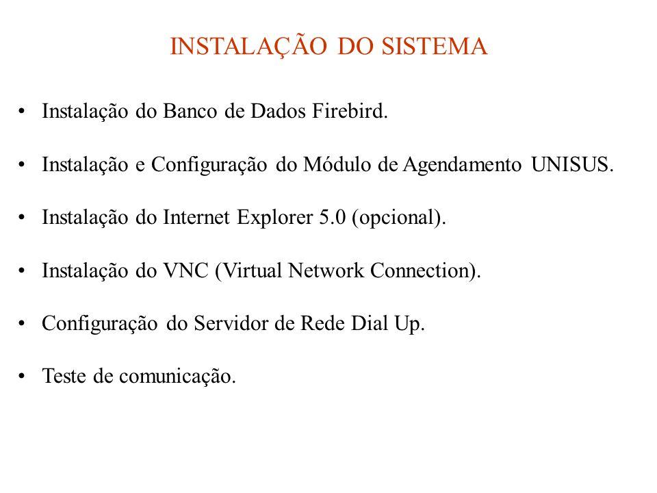 INSTALAÇÃO DO SISTEMA •Instalação do Banco de Dados Firebird. •Instalação e Configuração do Módulo de Agendamento UNISUS. •Instalação do Internet Expl