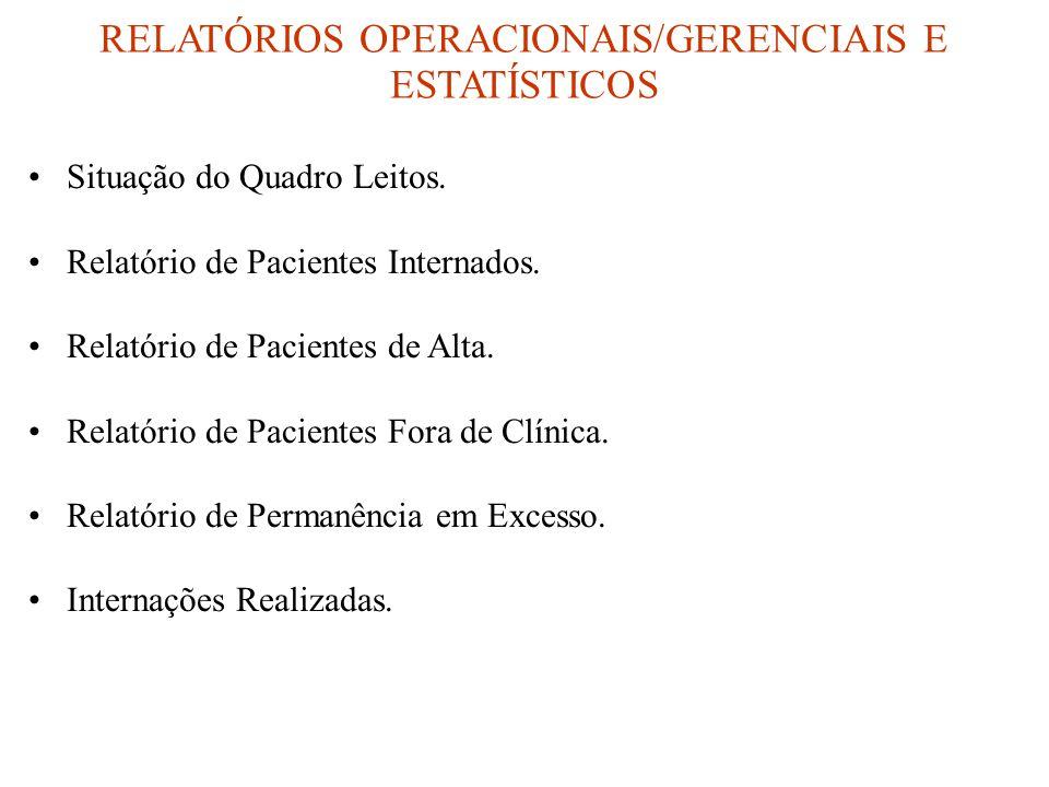RELATÓRIOS OPERACIONAIS/GERENCIAIS E ESTATÍSTICOS •Situação do Quadro Leitos. •Relatório de Pacientes Internados. •Relatório de Pacientes de Alta. •Re