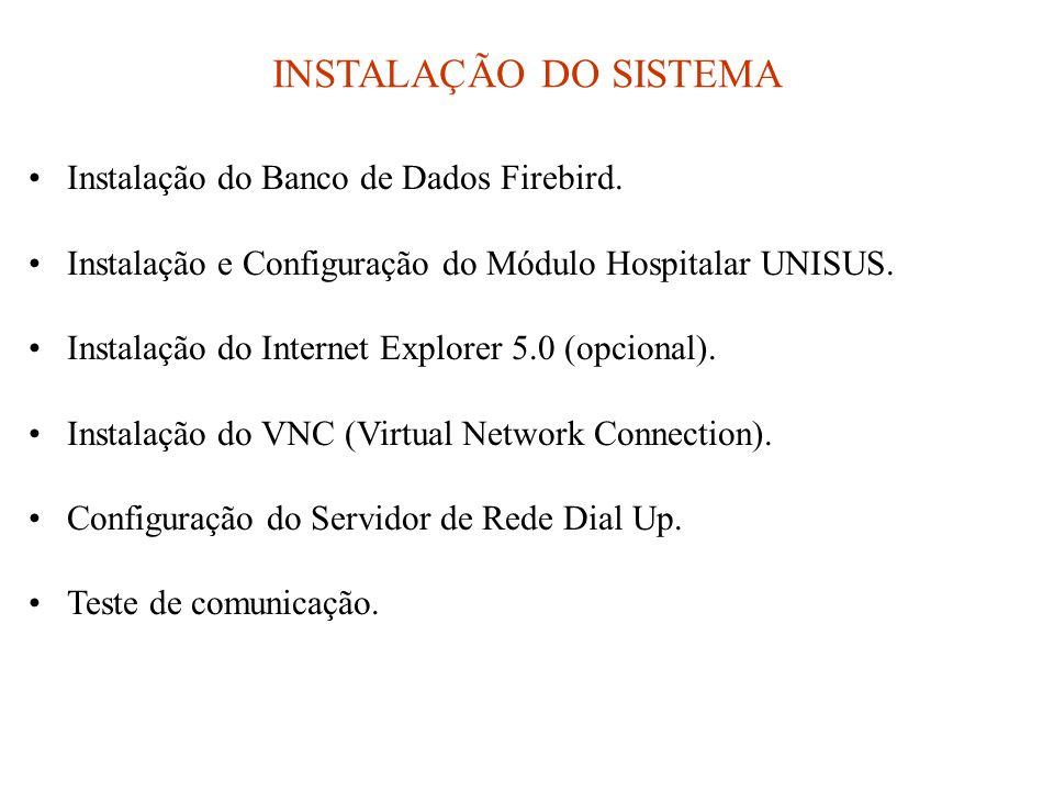 INSTALAÇÃO DO SISTEMA •Instalação do Banco de Dados Firebird. •Instalação e Configuração do Módulo Hospitalar UNISUS. •Instalação do Internet Explorer