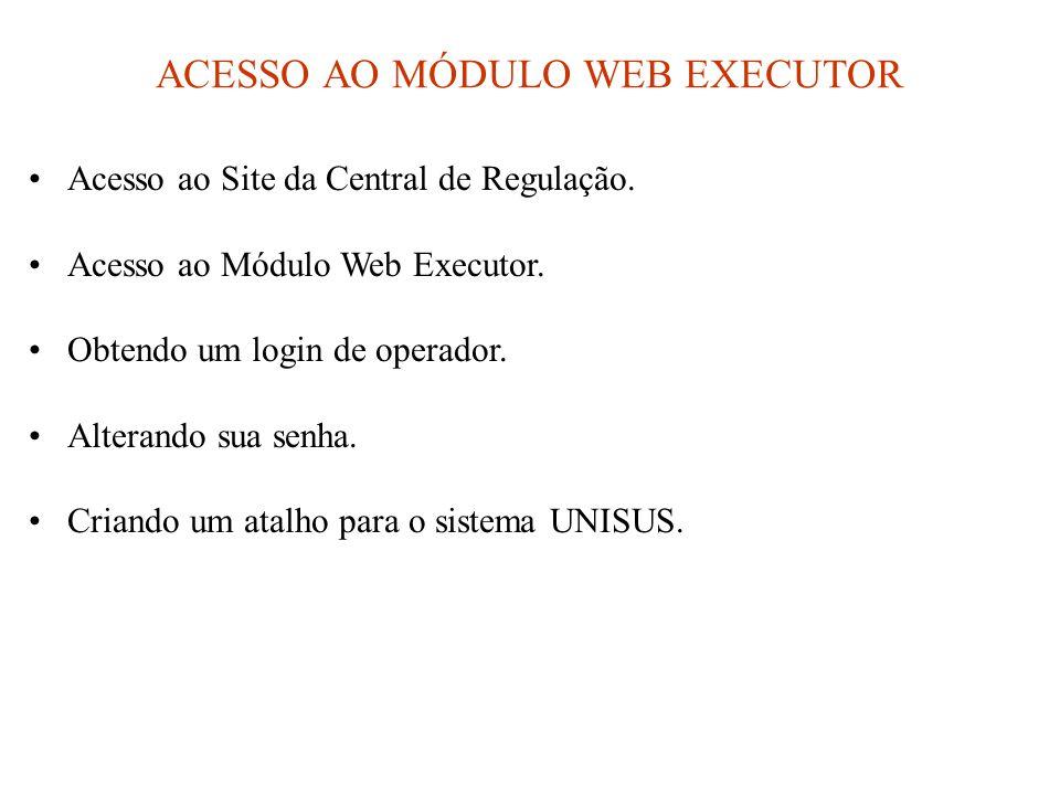 ACESSO AO MÓDULO WEB EXECUTOR •Acesso ao Site da Central de Regulação. •Acesso ao Módulo Web Executor. •Obtendo um login de operador. •Alterando sua s