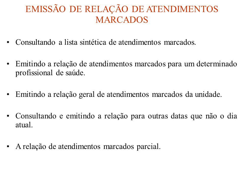 EMISSÃO DE RELAÇÃO DE ATENDIMENTOS MARCADOS •Consultando a lista sintética de atendimentos marcados. •Emitindo a relação de atendimentos marcados para