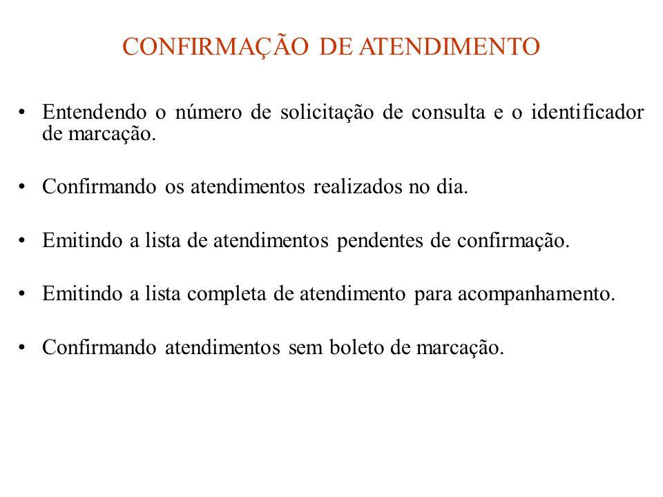 CONFIRMAÇÃO DE ATENDIMENTO •Entendendo o número de solicitação de consulta e o identificador de marcação. •Confirmando os atendimentos realizados no d
