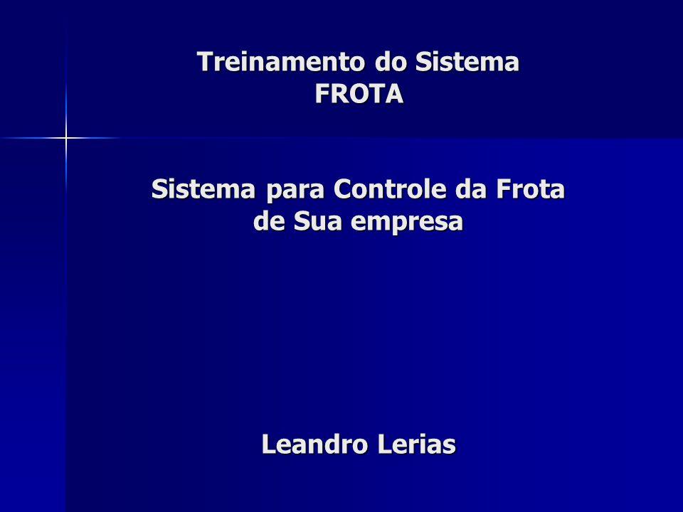 Treinamento do Sistema FROTA Sistema para Controle da Frota de Sua empresa Leandro Lerias