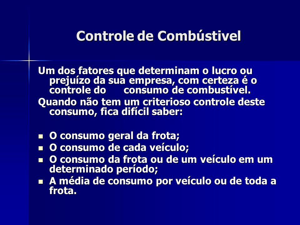 Controle de Combústivel Um dos fatores que determinam o lucro ou prejuízo da sua empresa, com certeza é o controle do consumo de combustível. Quando n