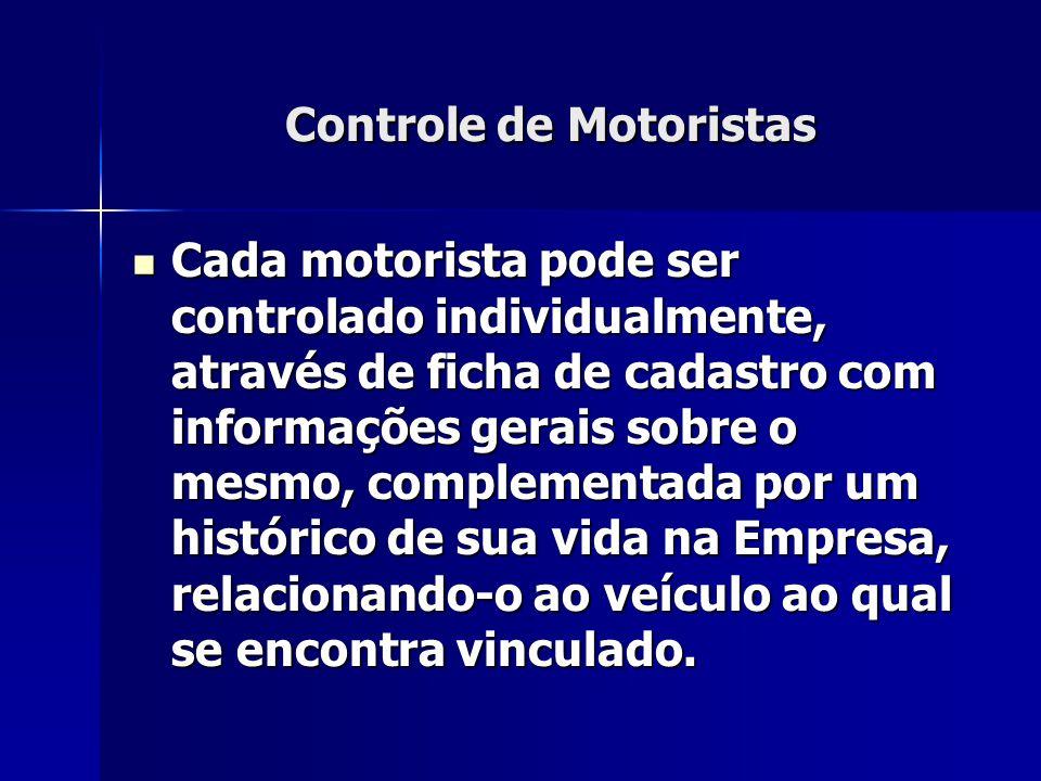Controle de Motoristas  Cada motorista pode ser controlado individualmente, através de ficha de cadastro com informações gerais sobre o mesmo, comple