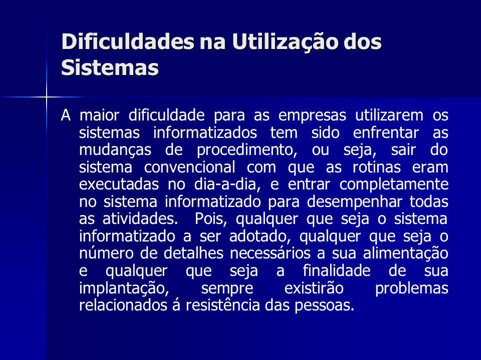 Dificuldades na Utilização dos Sistemas A maior dificuldade para as empresas utilizarem os sistemas informatizados tem sido enfrentar as mudanças de p