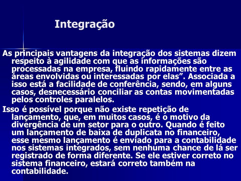 Integração As principais vantagens da integração dos sistemas dizem respeito à agilidade com que as informações são processadas na empresa, fluindo ra