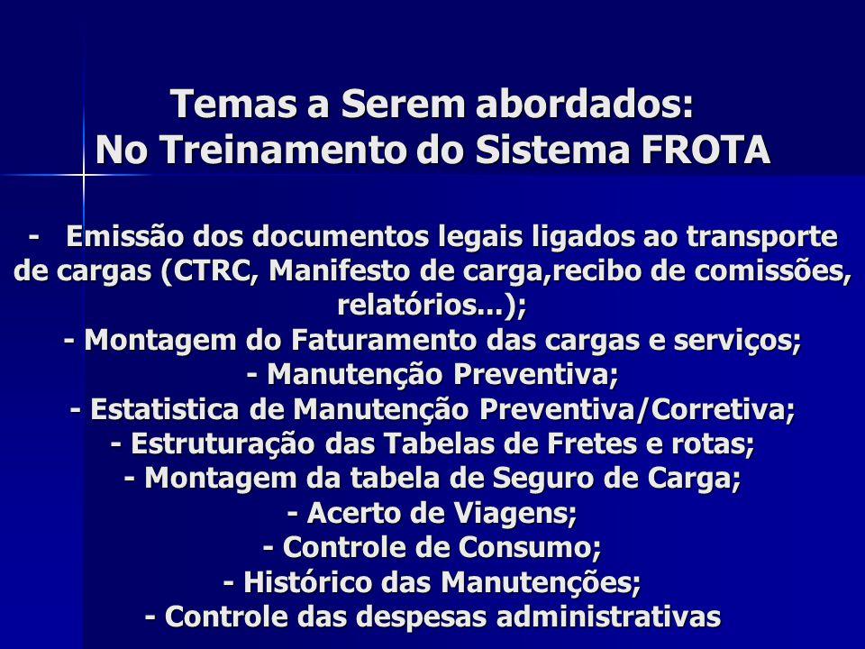 - Temas a Serem abordados: No Treinamento do Sistema FROTA - Emissão dos documentos legais ligados ao transporte de cargas (CTRC, Manifesto de carga,r