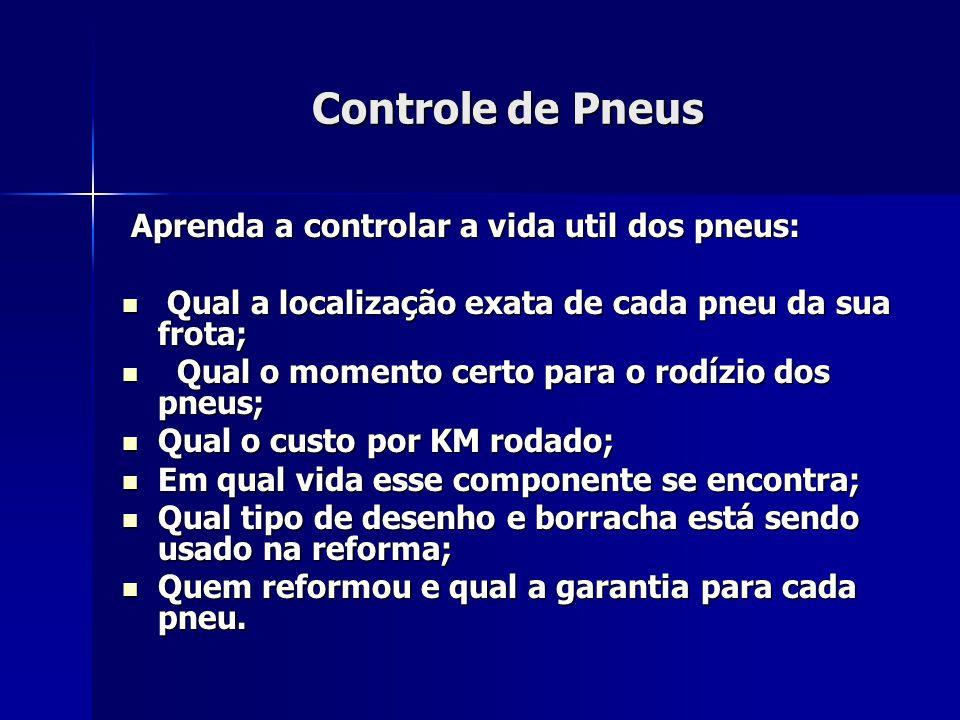 Controle de Pneus Aprenda a controlar a vida util dos pneus: Aprenda a controlar a vida util dos pneus:  Qual a localização exata de cada pneu da sua