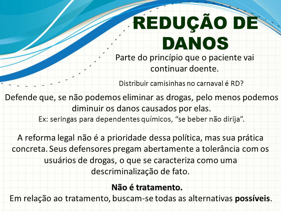 REDUÇÃO DE DANOS A reforma legal não é a prioridade dessa política, mas sua prática concreta.