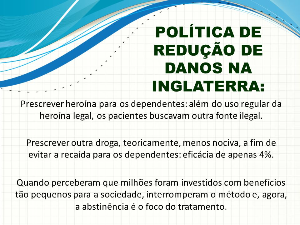POLÍTICA DE REDUÇÃO DE DANOS NA INGLATERRA: Prescrever heroína para os dependentes: além do uso regular da heroína legal, os pacientes buscavam outra
