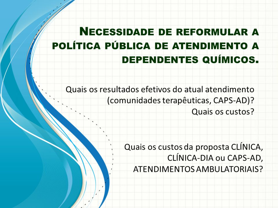 N ECESSIDADE DE REFORMULAR A POLÍTICA PÚBLICA DE ATENDIMENTO A DEPENDENTES QUÍMICOS. Quais os resultados efetivos do atual atendimento (comunidades te