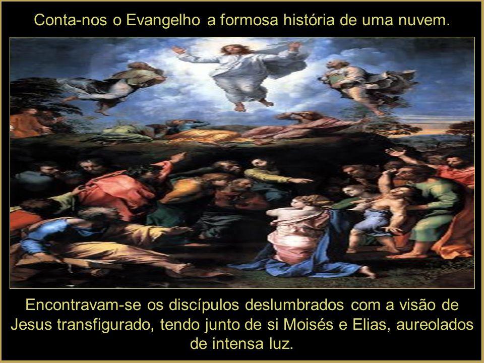 Conta-nos o Evangelho a formosa história de uma nuvem.