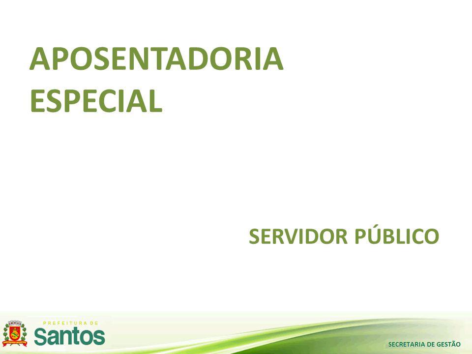 APOSENTADORIA ESPECIAL SERVIDOR PÚBLICO