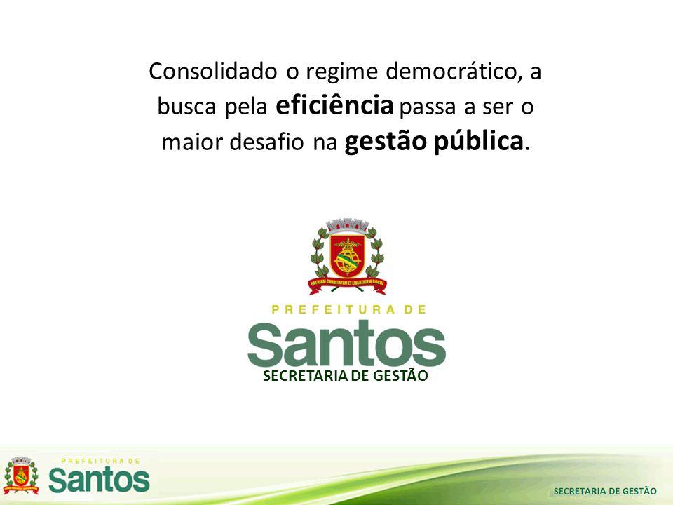SECRETARIA DE GESTÃO Consolidado o regime democrático, a busca pela eficiência passa a ser o maior desafio na gestão pública.