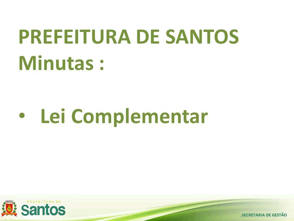 PREFEITURA DE SANTOS Minutas : • Lei Complementar