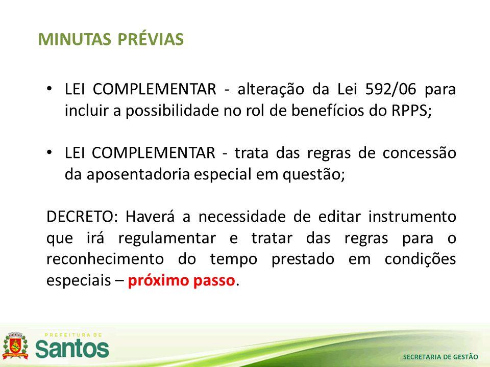 MINUTAS PRÉVIAS • LEI COMPLEMENTAR - alteração da Lei 592/06 para incluir a possibilidade no rol de benefícios do RPPS; • LEI COMPLEMENTAR - trata das