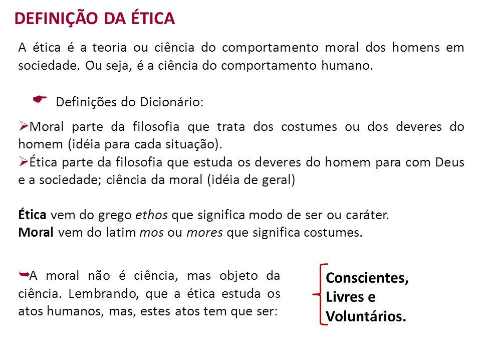 DEFINIÇÃO DA ÉTICA A ética é a teoria ou ciência do comportamento moral dos homens em sociedade.