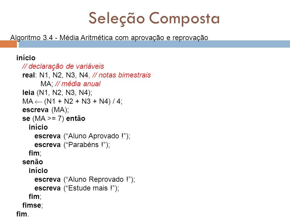 Seleção Composta início // declaração de variáveis real: N1, N2, N3, N4, // notas bimestrais MA; // média anual leia (N1, N2, N3, N4); MA  (N1 + N2 +