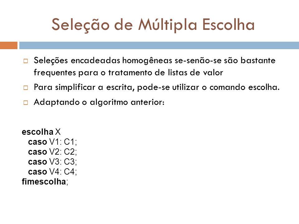 Seleção de Múltipla Escolha  Seleções encadeadas homogêneas se-senão-se são bastante frequentes para o tratamento de listas de valor  Para simplific