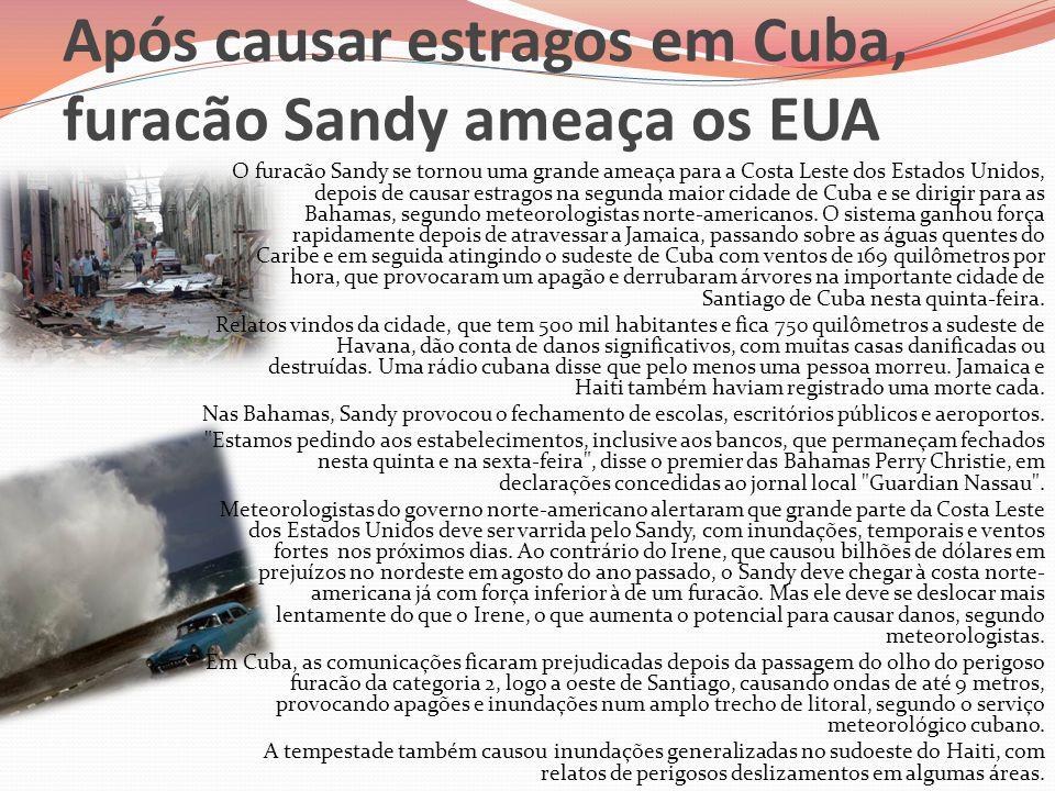 Após causar estragos em Cuba, furacão Sandy ameaça os EUA O furacão Sandy se tornou uma grande ameaça para a Costa Leste dos Estados Unidos, depois de