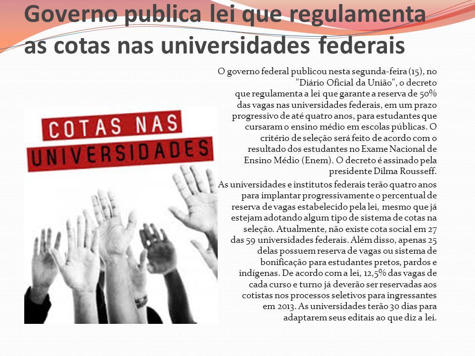 Governo publica lei que regulamenta as cotas nas universidades federais O governo federal publicou nesta segunda-feira (15), no