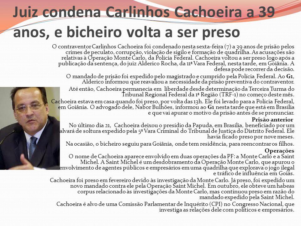 Juiz condena Carlinhos Cachoeira a 39 anos, e bicheiro volta a ser preso O contraventor Carlinhos Cachoeira foi condenado nesta sexta-feira (7) a 39 a