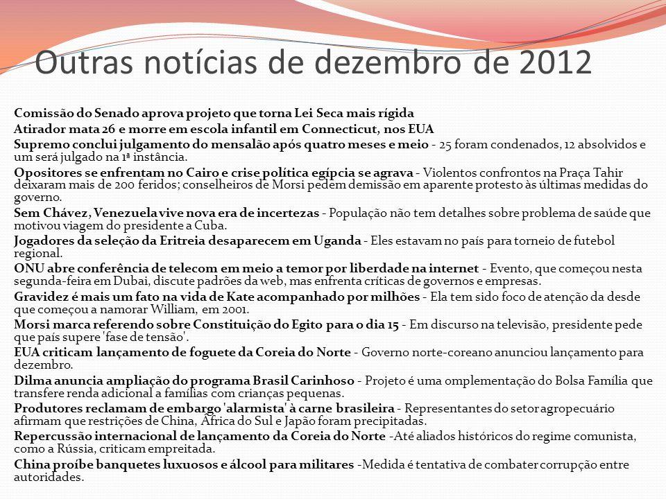 Outras notícias de dezembro de 2012  Comissão do Senado aprova projeto que torna Lei Seca mais rígida  Atirador mata 26 e morre em escola infantil e