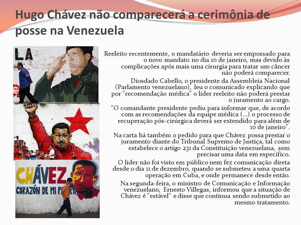 Hugo Chávez não comparecerá a cerimônia de posse na Venezuela Reeleito recentemente, o mandatário deveria ser empossado para o novo mandato no dia 10