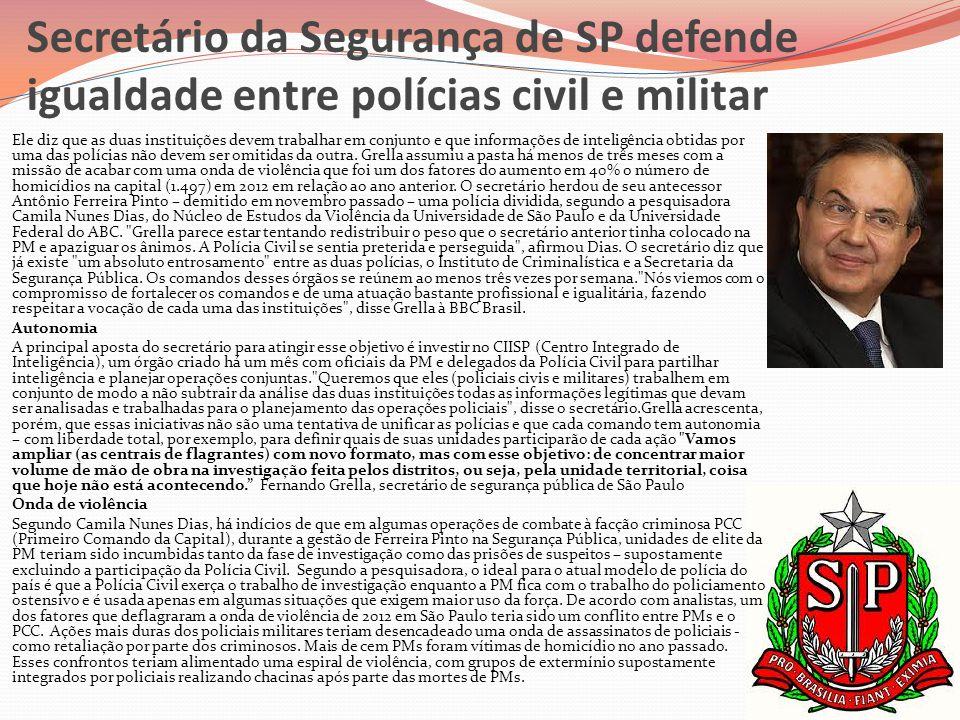 Secretário da Segurança de SP defende igualdade entre polícias civil e militar  Ele diz que as duas instituições devem trabalhar em conjunto e que in