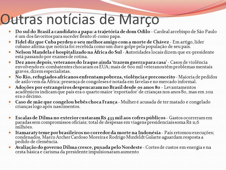 Outras notícias de Março  Do sul do Brasil a candidato a papa: a trajetória de dom Odilo - Cardeal arcebispo de São Paulo é um dos favoritos para suc