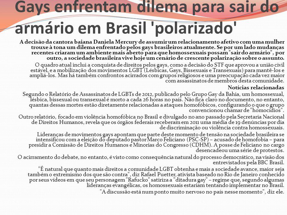 Gays enfrentam dilema para sair do armário em Brasil 'polarizado' A decisão da cantora baiana Daniela Mercury de assumir um relacionamento afetivo com