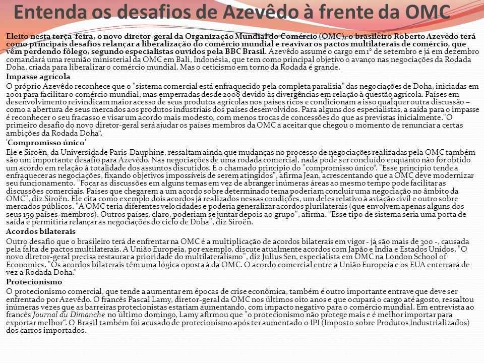 Entenda os desafios de Azevêdo à frente da OMC  Eleito nesta terça-feira, o novo diretor-geral da Organização Mundial do Comércio (OMC), o brasileiro