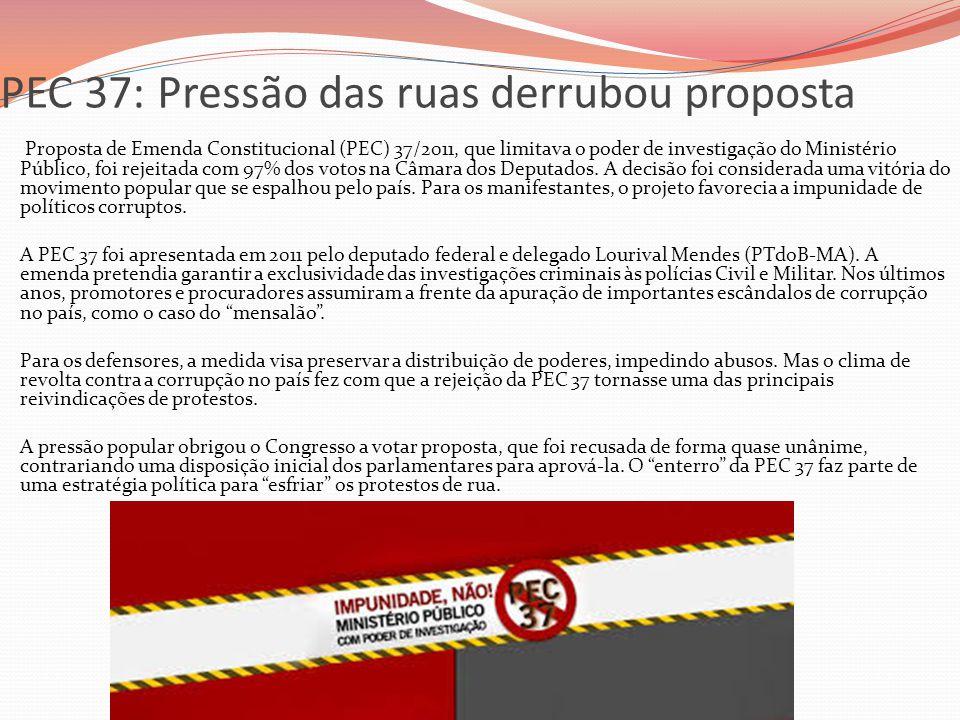 PEC 37: Pressão das ruas derrubou proposta  Proposta de Emenda Constitucional (PEC) 37/2011, que limitava o poder de investigação do Ministério Públi