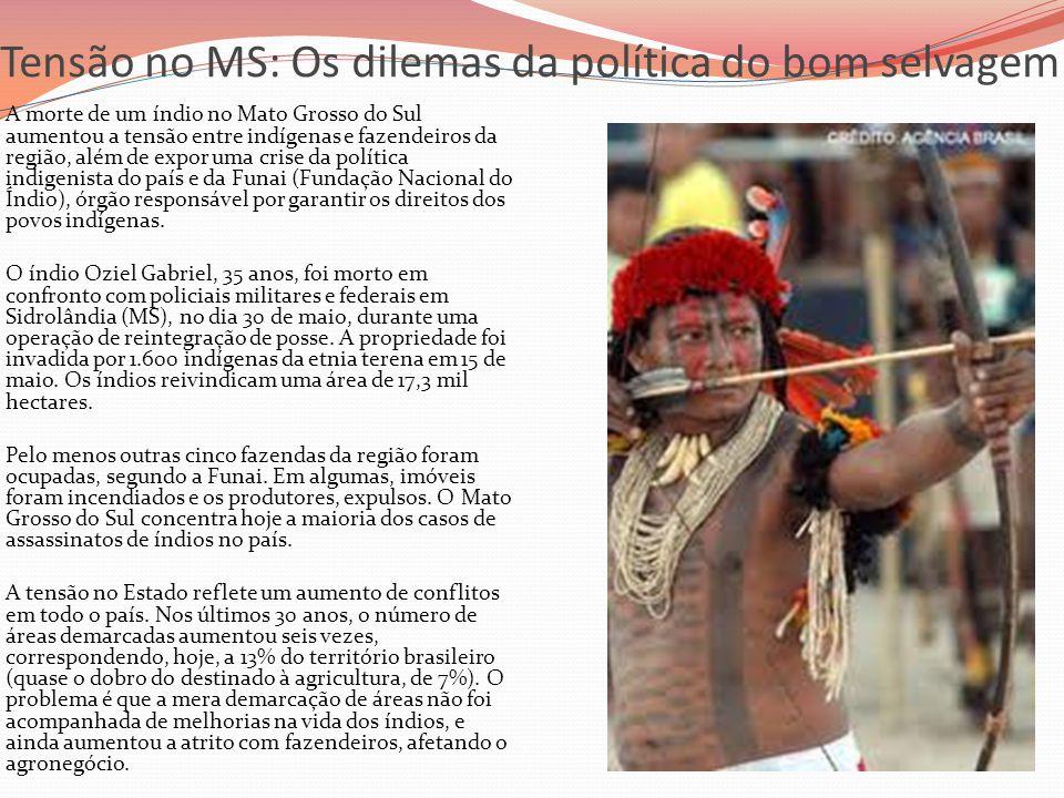 Tensão no MS: Os dilemas da política do bom selvagem  A morte de um índio no Mato Grosso do Sul aumentou a tensão entre indígenas e fazendeiros da re
