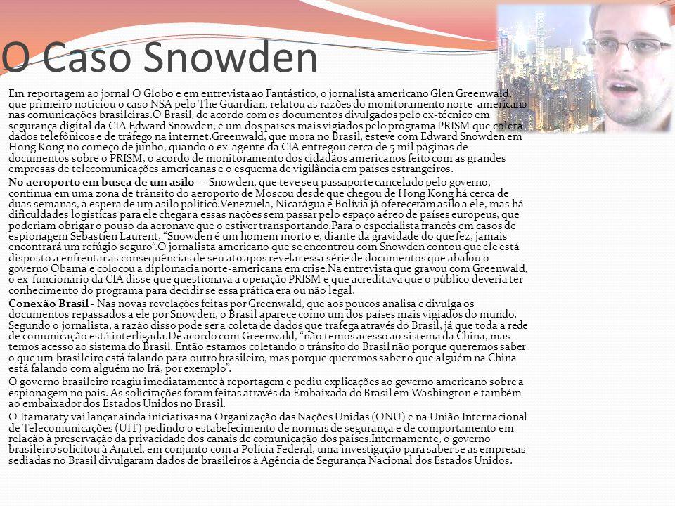 O Caso Snowden  Em reportagem ao jornal O Globo e em entrevista ao Fantástico, o jornalista americano Glen Greenwald, que primeiro noticiou o caso NS
