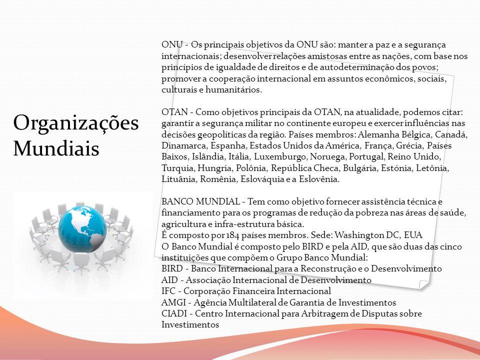 Organizações Mundiais ONU - Os principais objetivos da ONU são: manter a paz e a segurança internacionais; desenvolver relações amistosas entre as naç