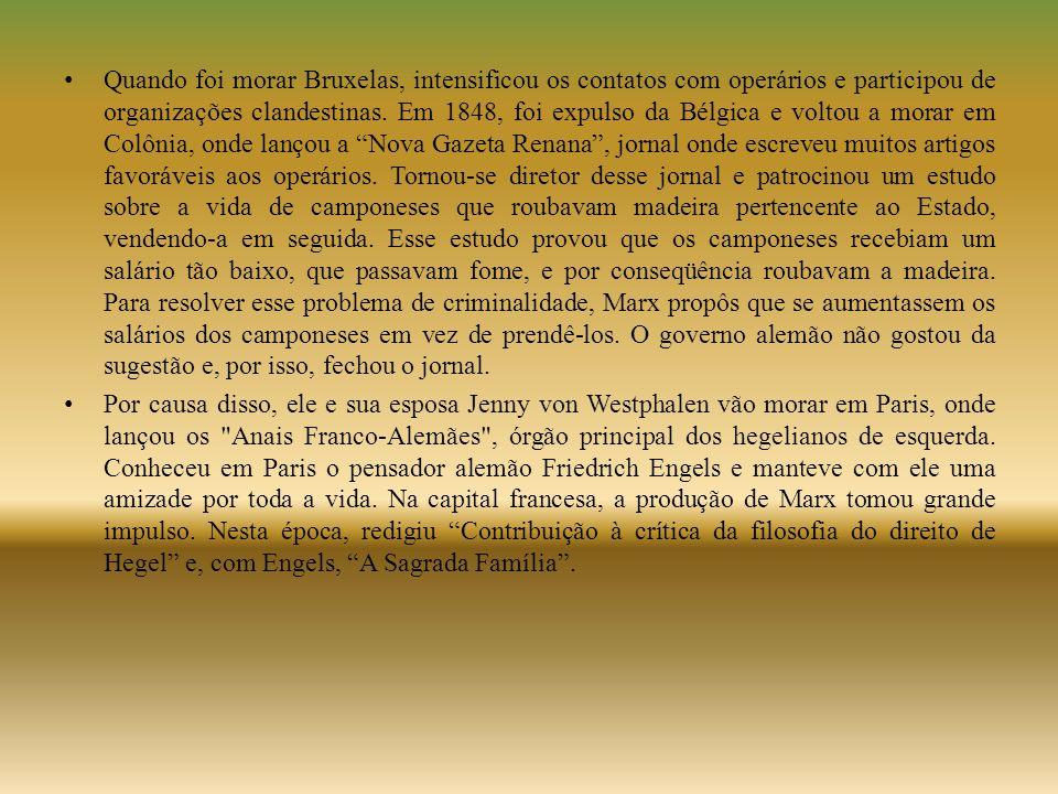 • Quando foi morar Bruxelas, intensificou os contatos com operários e participou de organizações clandestinas. Em 1848, foi expulso da Bélgica e volto
